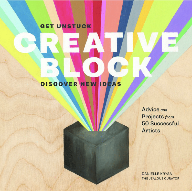 How to Get Over a Creative Block Book The Jealous Curator Danielle Krysa