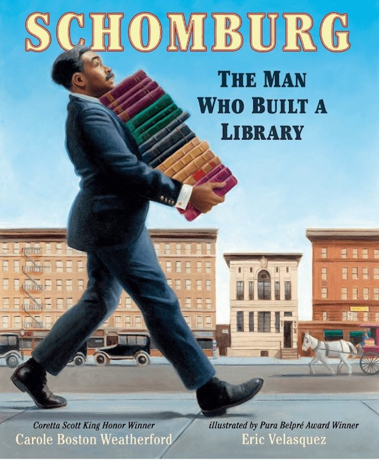 Schomburg: The Man Who Built a Library written by Carole Boston Weatherford and illustrated by Eric Velasquez