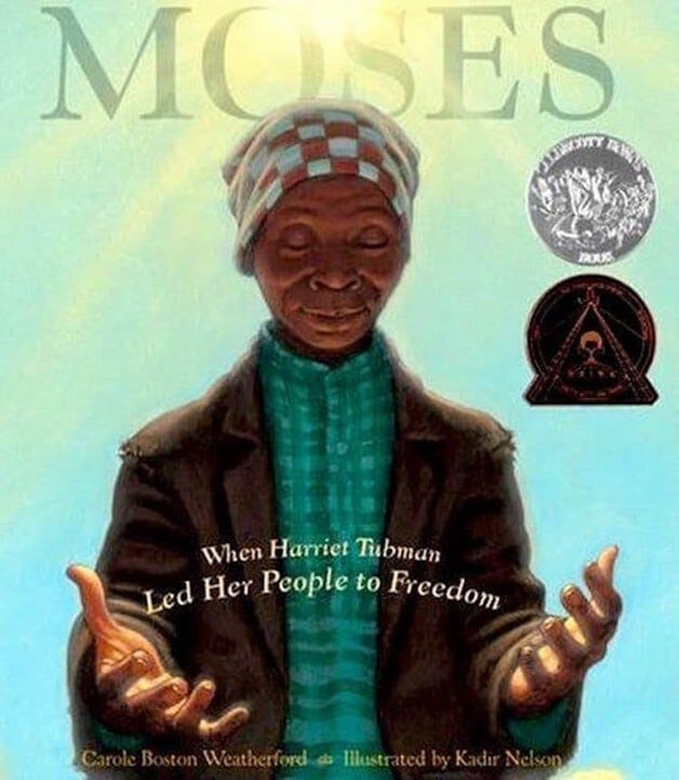 Moses: When Harriet Tubman Led Her People to Freedom written by Carole Boston Weatherford and illustrated by Kadir Nelson