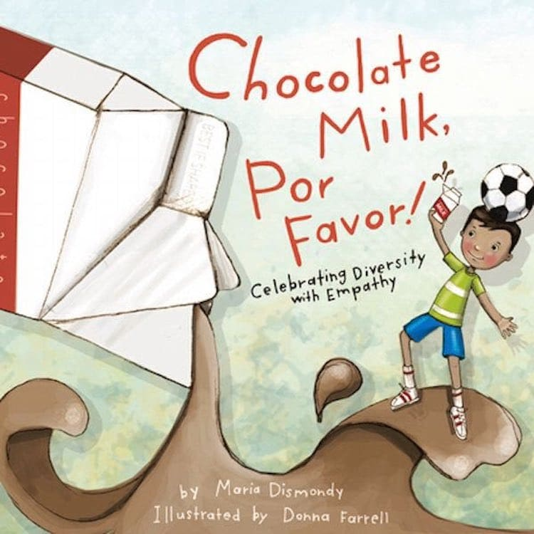 Chocolate Milk, Por Favor: Celebrating Diversity with Empathy written by Maria Dismondy and illustrated by Donna Farrell