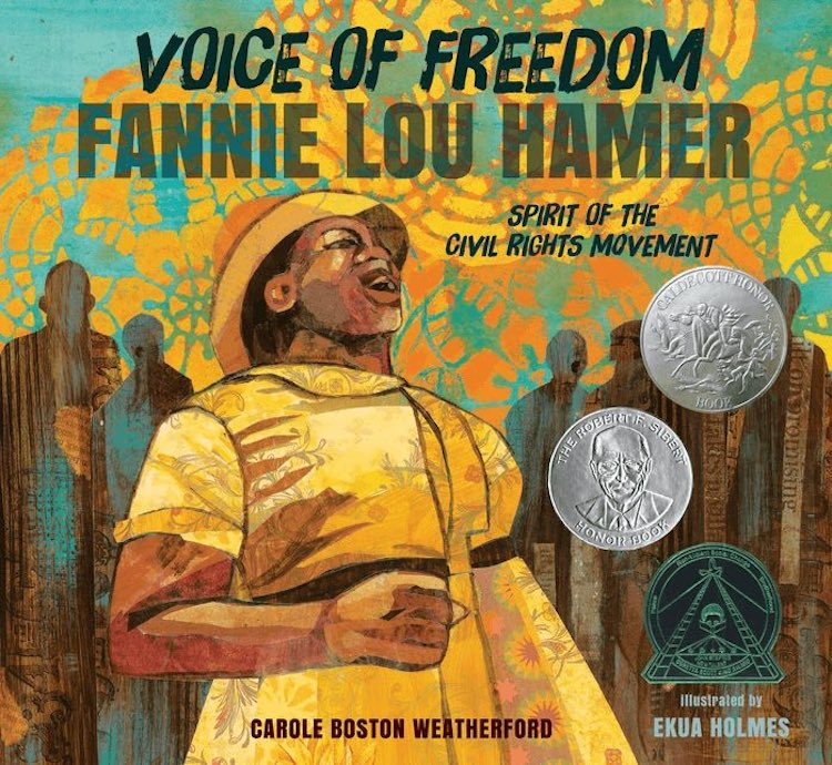 Voice of Freedom: Fannie Lou Hamer, Spirit of the Civil Rights Movement written by Carole Boston Weatherford and illustrated by Ekua Holmes