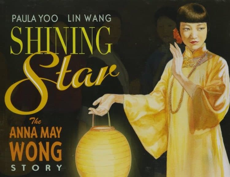Shining Star: The Anna May Wong Story by Paula Yoo and Lin Wang