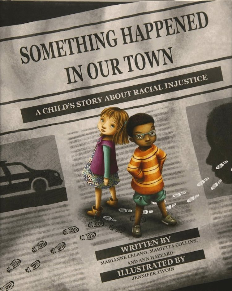 Something Happened in Our Town: A Child's Story About Racial Injustice written by Marianne Celano, Marietta Collins, and Ann Hazzard and illustrated by Jennifer Zivoin