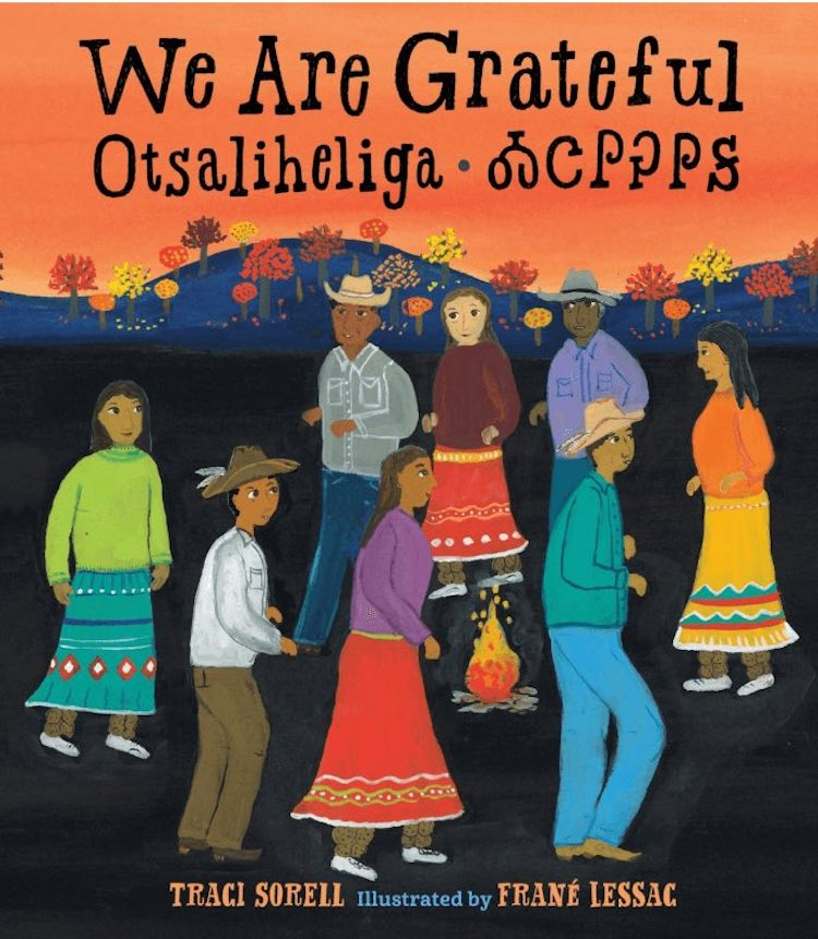 We Are Grateful: Otsaliheliga written by Traci Sorell and illustrated by Frané Lessac