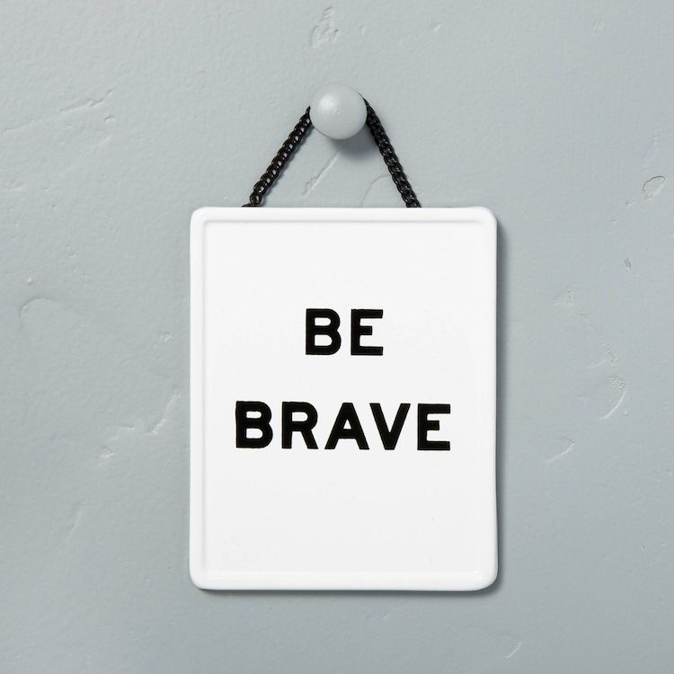 Be Brave Sign
