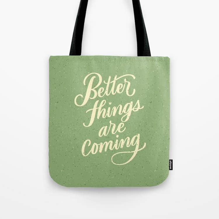 Better Things Are Coming Tote Bag