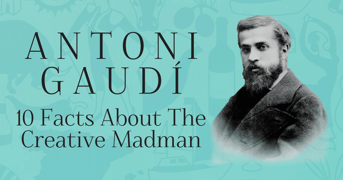 Antoni Gaudi Facts