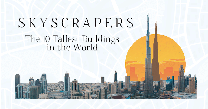15 Skyscrapers That Are the Tallest Buildings in the World [Infographic]