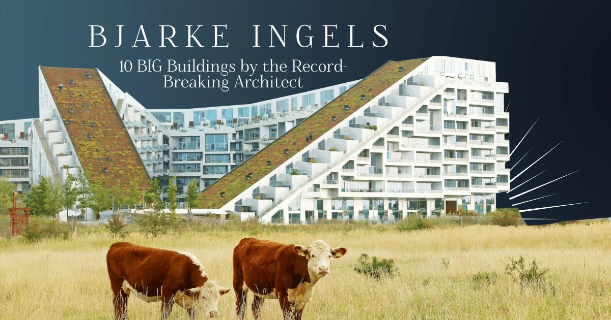 10 BIG Buildings by Bjarke Ingels Group [Infographic]