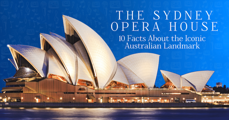 The Sydney Opera House, 10 Facts by My Modern Met