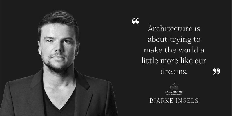 Bjarke Ingels Architecture Quote