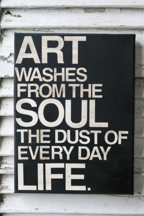 Gentil A Beautiful Quote For Those That Love Art And An Inspiring One For Those  That Create It. U201cArt Washes Away From The Soul The Dust Of Everyday Life.